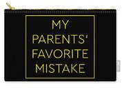 Favorite Child My Parents Favorite Mistake Gift  Carry-all Pouch