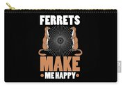Ferret Lover Ferrets Make Me Happy Carry-all Pouch