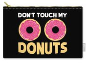 Funny Donut Dont Touch My Donuts Sarcastic Joke Carry-all Pouch