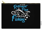 Funny Fishing Yes I Do Have Retirement Plan Gift Carry-all Pouch