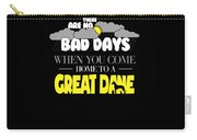 Great Dane Design There Are No Bad Days When You Come Home To A Great Dane Carry-all Pouch
