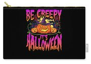 Halloween Fun Be Creepy Its Halloween Carry-all Pouch