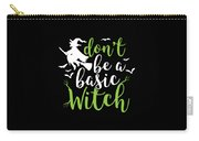 Halloween Shirt Dont Be A Basic Witch Costume Tee Gift Carry-all Pouch