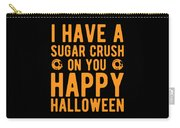 Halloween Shirt Sugar Crush On You Happy Halloween Gift Tee Carry-all Pouch