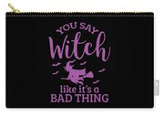 Halloween Shirt You Say Witch Like A Bad Thing Gift Tee Carry-all Pouch