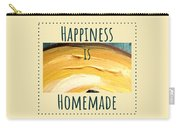 Happiness Is Homemade #3 Carry-all Pouch