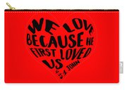 He First Loved Us Carry-all Pouch by Judy Hall-Folde