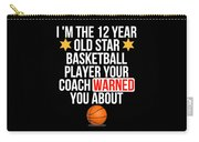 I Am The 12 Year Old Star Basketball Player Your Coach Warned You About Carry-all Pouch