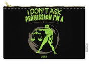 I Dont Ask Permission Libra Zodiac Horoscope Carry-all Pouch
