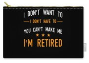 I Dont Have To Im Retired Retiree Funny Retirement Carry-all Pouch