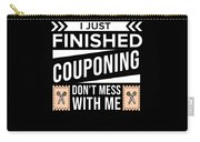 I Just Finished Couponing Dont Mess With Me Carry-all Pouch