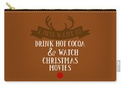 I Just Want To Drink Hot Cocoa And Watch Christmas Movies Carry-all Pouch