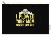 I Plowed Your Moms Driveway Last Night Plow Truck Driver Carry-all Pouch