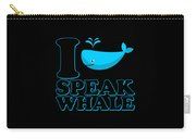 I Speak Whale Carry-all Pouch