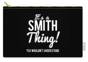 Its A Smith Thing You Wouldnt Understand Carry-all Pouch