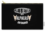Life Is Better With Alpacas Around Carry-all Pouch
