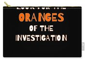Look For The Oranges Of The Investigation Carry-all Pouch