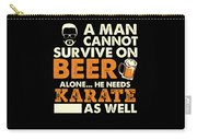 Man Cannot Survive On Beer Alone He Needs Karate As Well Carry-all Pouch