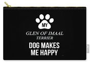 My Glen Of Imaal Terrier Makes Me Happy Carry-all Pouch