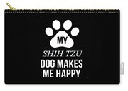 My Shih Tzu Makes Me Happy Carry-all Pouch