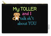 My Toller And I Talk Sh T About You Carry-all Pouch