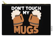 Oktoberfest Tshirt Dont Touch My Mugs Funny Beer Tee Carry-all Pouch