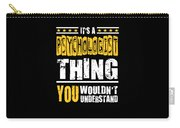 Psychologist You Wouldnt Understand Carry-all Pouch