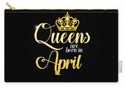 Queens Are Born In April Women Girl Birthday Celebration  Carry-all Pouch