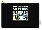 Rainbow Splat First 50 Years Of Childhood Always The Hardest Funny Birthday Gift Idea Carry-all Pouch