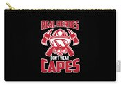 Real Heroes Dont Wear Capes Firefighter Carry-all Pouch