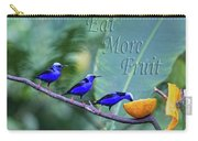 Red-legged Honeycreeper Eat More Fruit  Carry-all Pouch