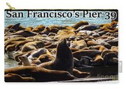 San Francisco's Pier 39 Walruses 2 Carry-all Pouch