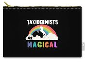 Taxidermists Are Magical Carry-all Pouch