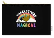 Thanksgiving Is Magical Carry-all Pouch