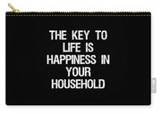 The Key To Life Is Happiness In Your Household Carry-all Pouch