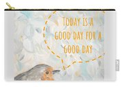 Today Is A Good Day With Bird Carry-all Pouch by Maria Langgle