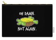 Turtle Lover Pet Turtle Oh Damn Not Again Birthday Gift Carry-all Pouch