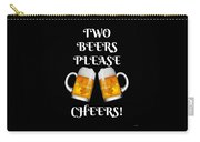 Two Beers Please Cheers Funny Beer Festival Tee Shirt Carry-all Pouch