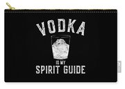 Vodka Is My Spirit Guide Funny Drinking Carry-all Pouch