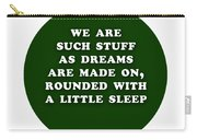 We Are Such Stuff As Dreams #shakespeare #shakespearequote Carry-all Pouch