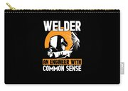 Welder An Engineer With Common Sense Carry-all Pouch