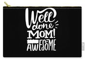 Well Done Mom I Am Awesome Funny Humor Mothers Day Carry-all Pouch