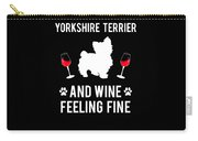 Yorkshire Terrier And Wine Feeling Fine Dog Yorkie Carry-all Pouch