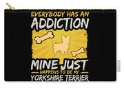 Yorkshire Terrier Funny Dog Addiction Carry-all Pouch