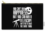 You Cant Buy Happiness Telescope Astronomy Carry-all Pouch
