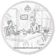 I Say It's Government Mandated Broccoli Round Beach Towel by Robert Mankoff