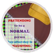 Pretending Normal Comedy Jokes Artistic Quote Images Textures Patterns Background Designs  And Colo Round Beach Towel
