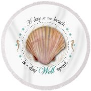 A Day At The Beach Is A Day Well Spent Round Beach Towel by Amy Kirkpatrick