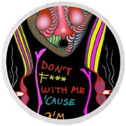Don't F... With Me 'cause I'm Tough Round Beach Towel