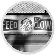 Feed The Clown In Black And White Round Beach Towel